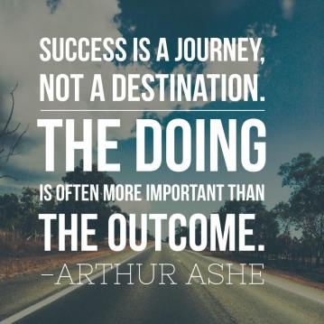 Inspirational-picture-quote-success-is-a-journey-not-a-destination-the-doing-is-often-more-important-than-the-outcome-Arthur-Ashe